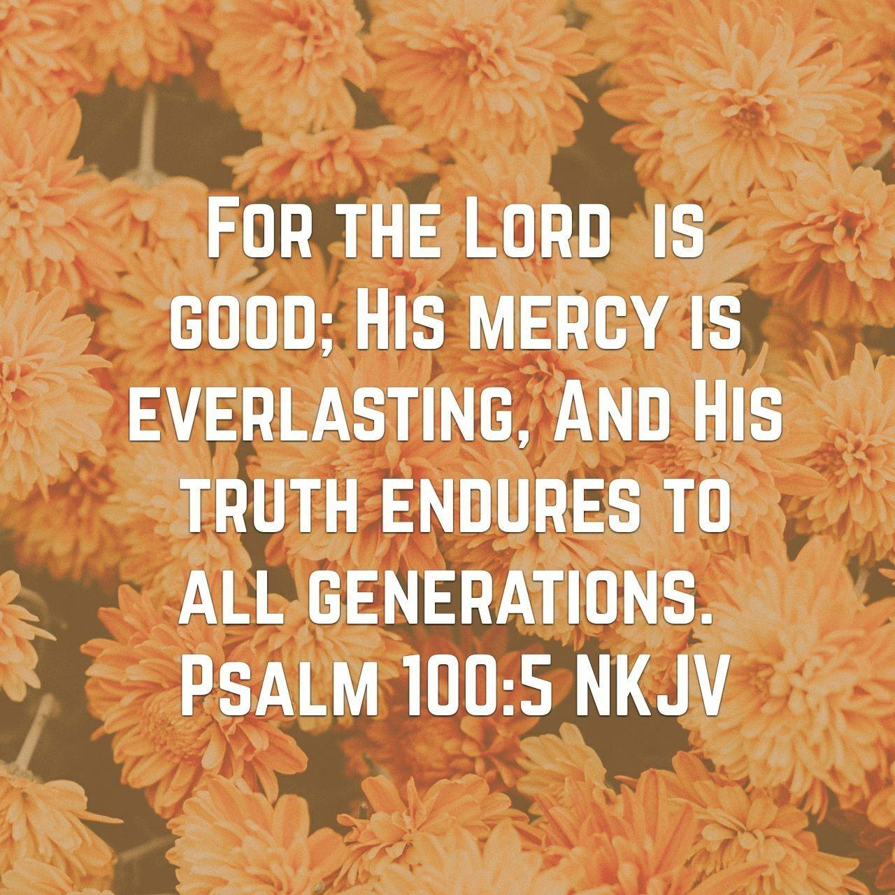 Psalm 100 5 Nkjv