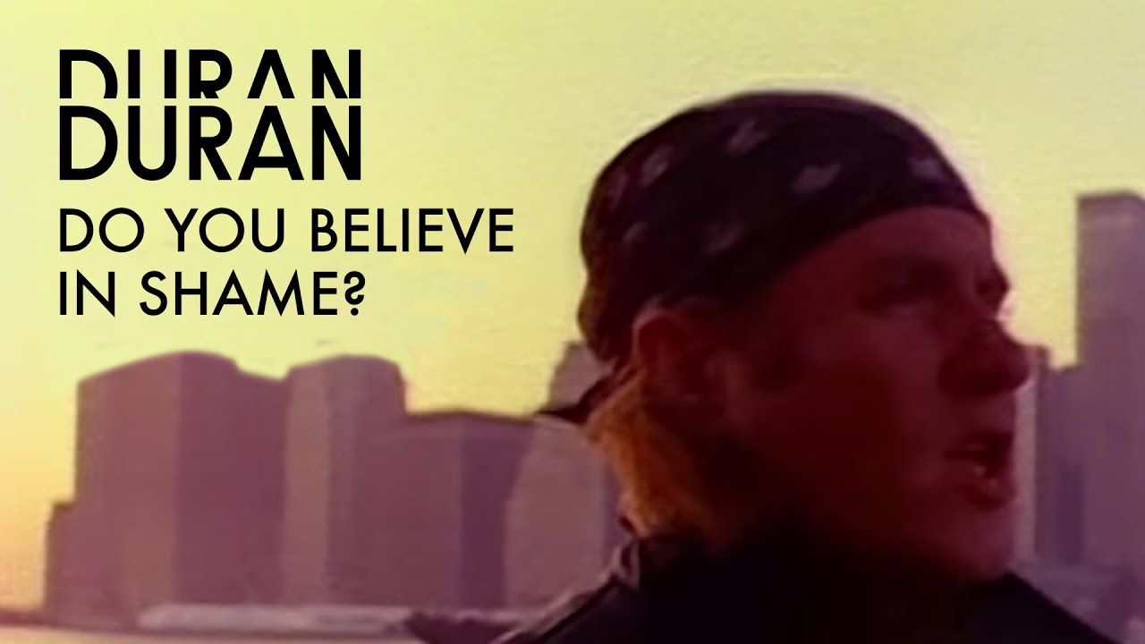 Duran Duran Do You Believe In Shame Official Music Video In