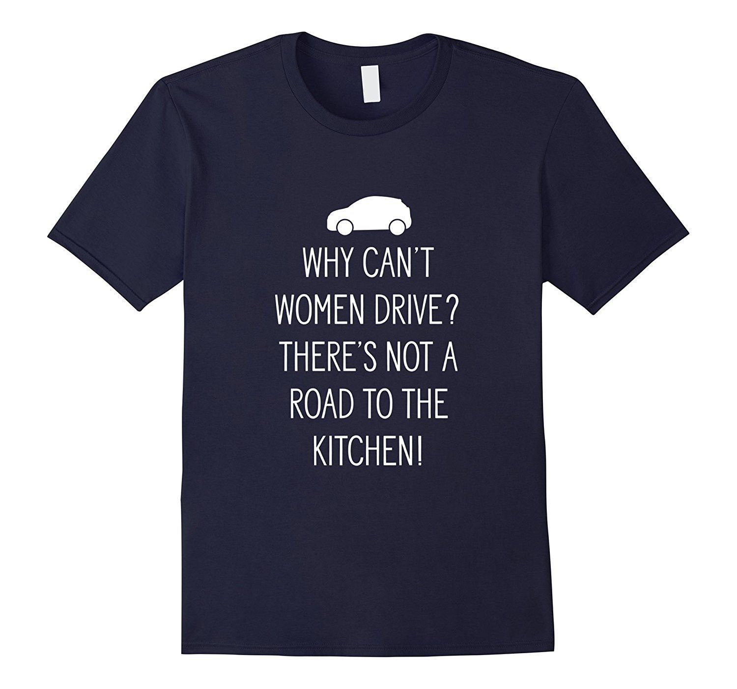 Why Can't Women Drive? Funny Male Chauvinist Joke T-Shirt