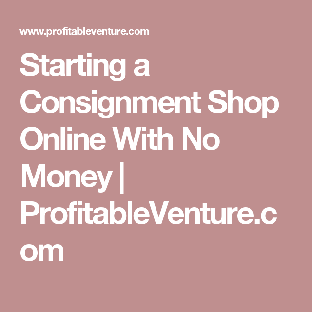 Starting A Consignment Online With No Money Profitableventure Business Help