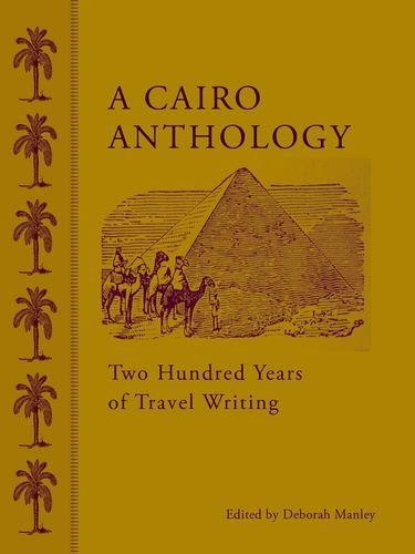 A Cairo Anthology: Two Hundred Years of Travel Writing by Deborah Manley http://www.amazon.com/dp/9774166124/ref=cm_sw_r_pi_dp_Y9BHub1YD6BTW