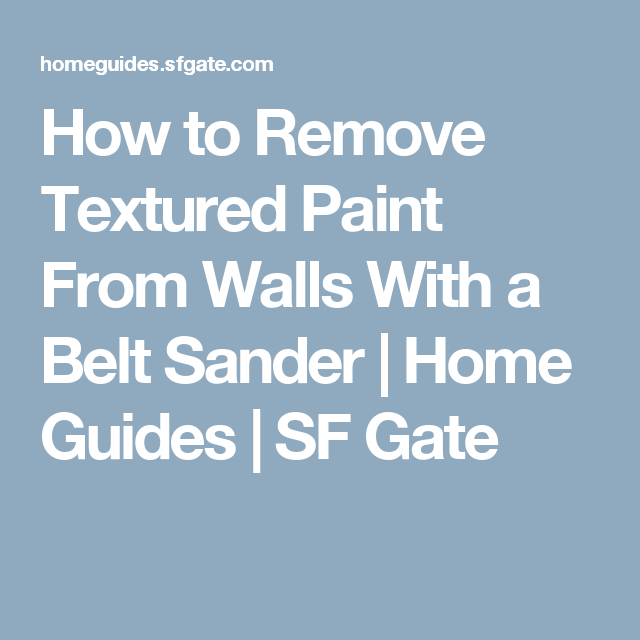 How to Remove Textured Paint From Walls With a Belt Sander Gate