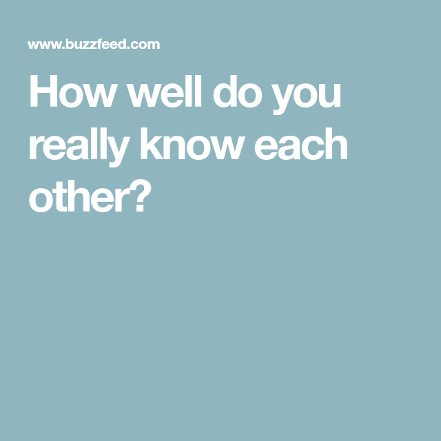 How Well Do You Really Know Each Other?
