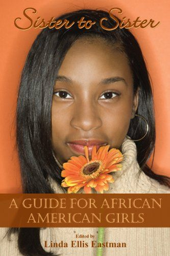 Sister to Sister: A Guide for African American Girls by Linda Ellis Eastman http://www.amazon.com/dp/0984582789/ref=cm_sw_r_pi_dp_Yg5Otb0XC09EP31M