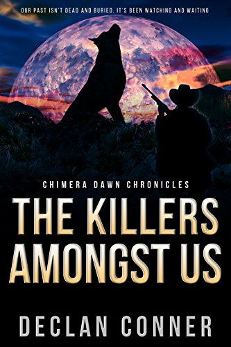 The Killers Amongst Us: Chimera Dawn Chronicles by Declan Conner http://www.amazon.com/dp/B01D3C6W76/ref=cm_sw_r_pi_dp_AKUbxb00H9WNR