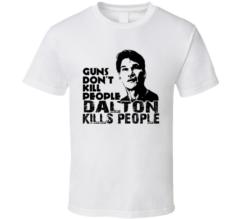 7010de8f2d0b5 Patrick Swayze Dalton Roadhouse T Shirt