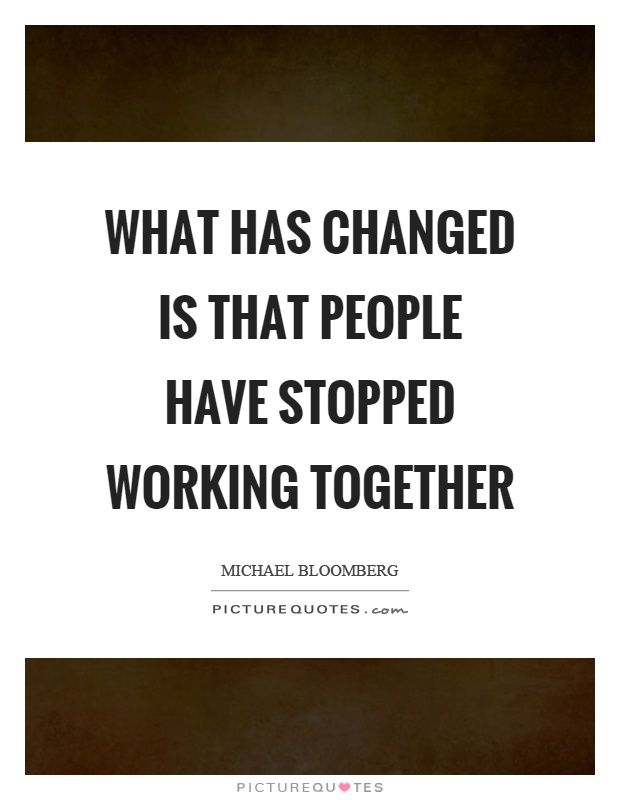Working Together Quotes Alluring What Has Changed Is That People Have Stopped Working Together