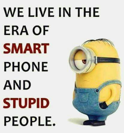 Smart Phone. . Stupid People · Humerous QuotesMinion BananaFunny ...