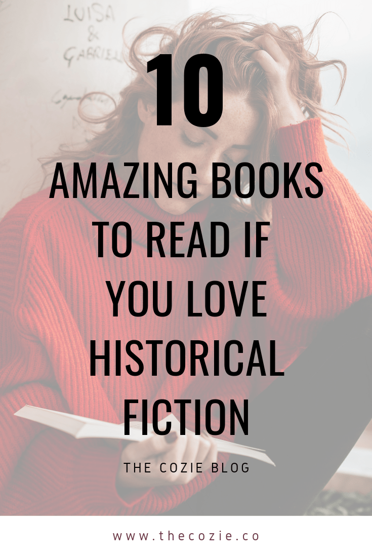 10 Amazing Books to Read If You Love Historical Fiction | THE COZIE