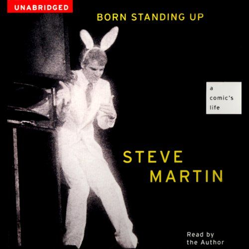 """Born Standing Up: A Comic's Life by Steve Martin (4h3m) #Audible #FirstLine: """"i did standup comedy for eighteen years. Ten of those years were spent learning, four years were spent refining,and four years were spent in wild success."""""""
