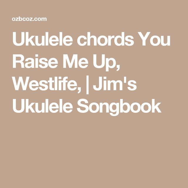 Ukulele Chords You Raise Me Up Westlife Jims Ukulele Songbook