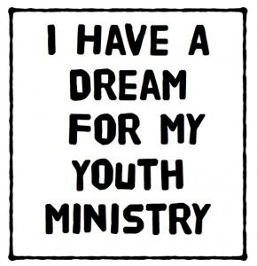 I have a dream for my youth ministry and I hope it