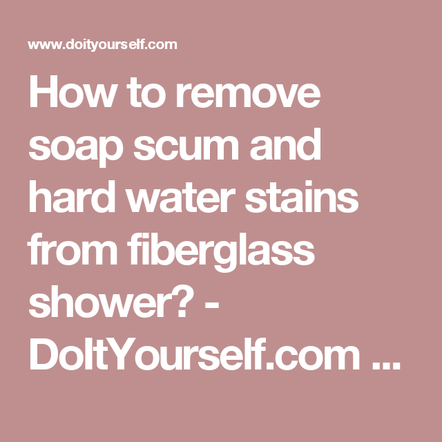 How To Remove Soap Scum And Hard Water Stains From