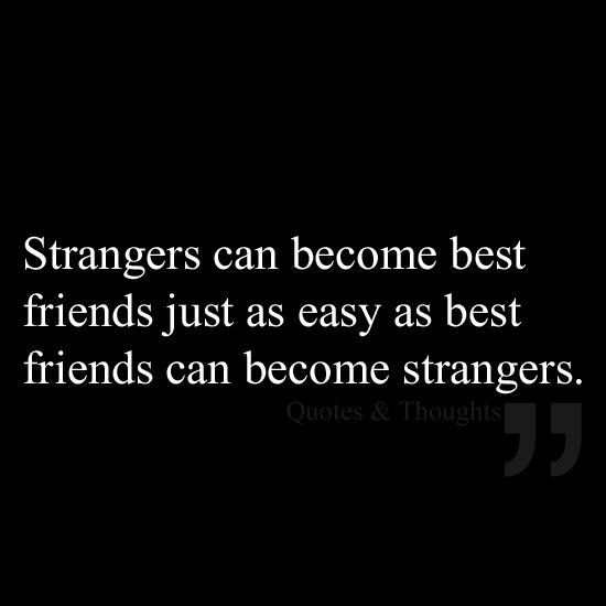 Stranger Quotes: Strangers Can Become Best Friends Just As Easily As Best