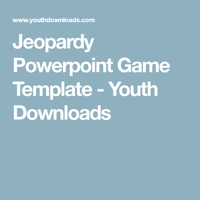 Jeopardy Powerpoint Game Template - Youth Downloads   Work