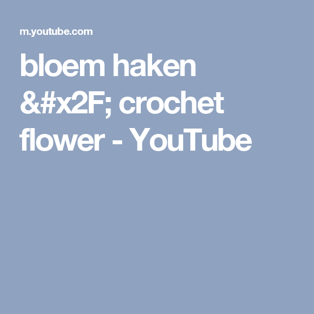 Bloem Haken Crochet Flower Youtube Diy Haken Techniek En