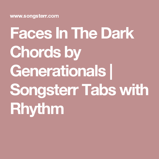 Faces In The Dark Chords By Generationals Songsterr Tabs With Rhythm The Darkest Dark Face
