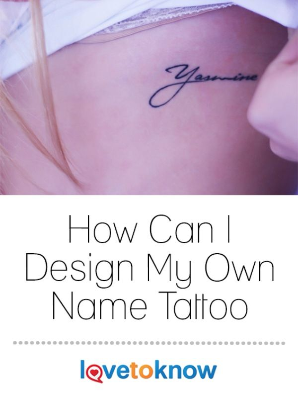How Can I Design My Own Name Tattoo Lovetoknow Name Tattoo Name Tattoo Placements Tattoos
