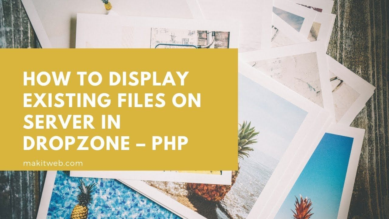 How to Display existing files on Server in Dropzone – PHP | Makitweb