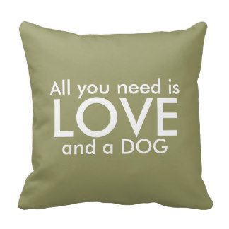 Dog Love Pillow All You Need Is Love And A Dog From Zazzle Com