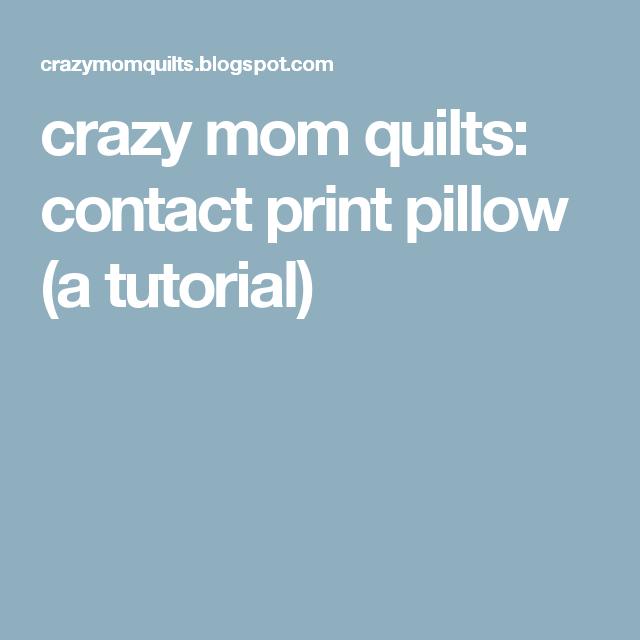 crazy mom quilts: contact print pillow (a tutorial)