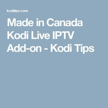 Made in Canada Kodi Live IPTV Add-on - Kodi Tips