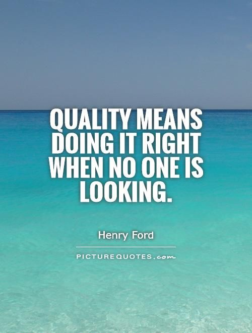 Quotes Quality Fascinating Quality Means Doing It Right When No One Is Lookingpicture