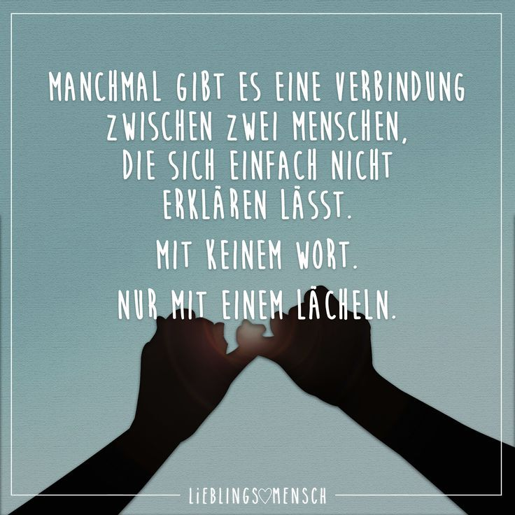 Manchmal gibt es eine Verbindung zwischen zwei Menschen, die sich einfach nicht … Sometimes there is a connection between two people that just can not be explained. Not a word. Only with a smile.
