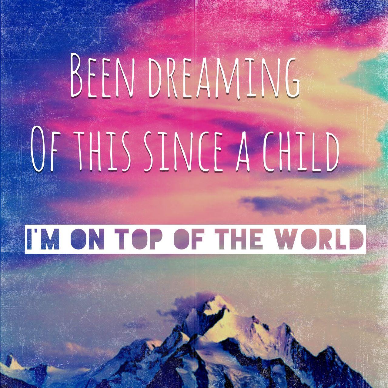 On top of the world- Imagine Dragons | Lyrics | Pinterest