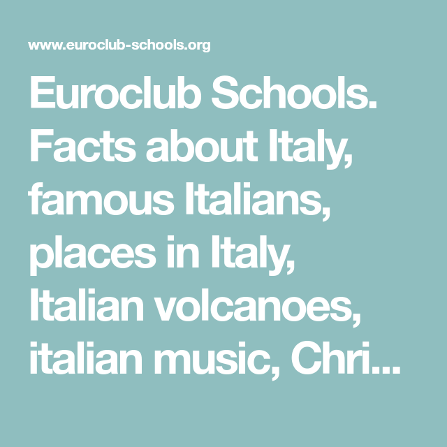 Euroclub Schools Facts About Italy Famous Italians Places In Italy Italian Volcanoes Italian Music Christmas I In 2020 Christmas In Italy Italian Places In Italy