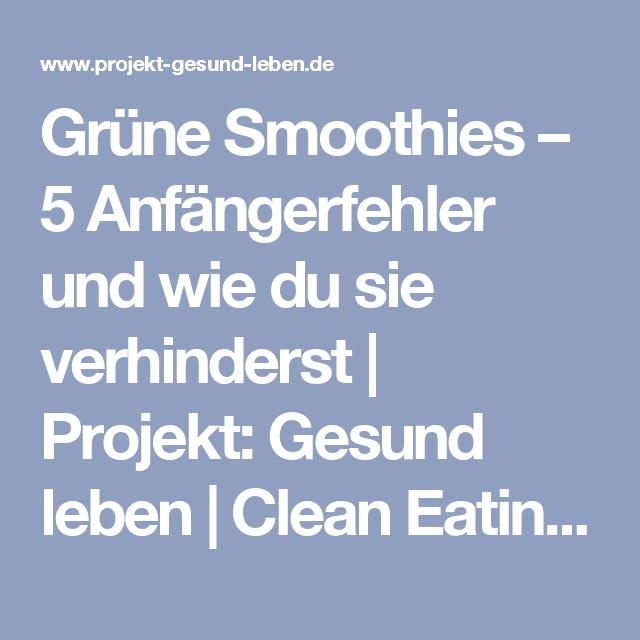 Grüne Smoothies – 5 Anfängerfehler und wie du sie verhinderst | Projekt: Gesund leben | Clean Eating, Fitness & Entspannung