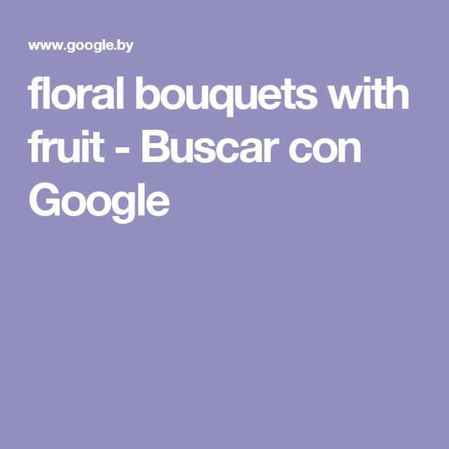 floral bouquets with fruit - Buscar con Google