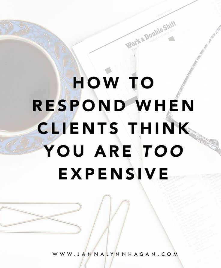 How to Respond When Clients Think You Are Too Expe...