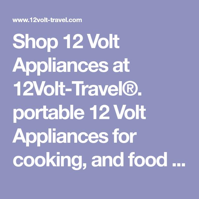 Shop 12 Volt Appliances At 12volt Travel Portable 12 Volt Appliances For Cooking And Food Preparation In Semi Tr In 2020 12 Volt Appliances Rv Truck Rv Truck Camper