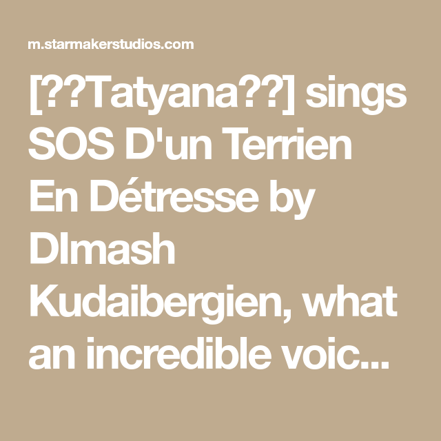 тatyana Sings Sos D Un Terrien En Détresse By Dimash Kudaibergien What An Incredible Voice On Starmaker Singing Sos The Incredibles