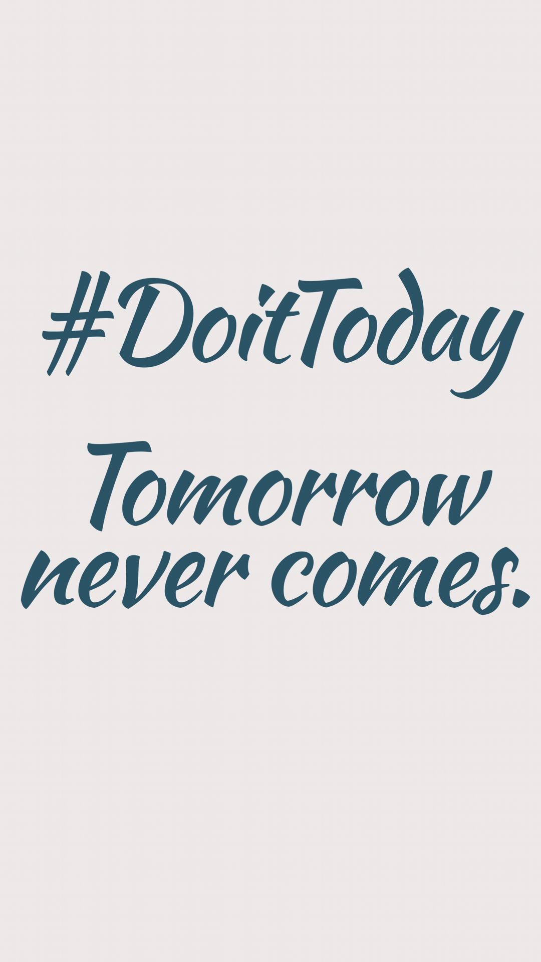 Do it today. Tomorrow never comes. #quote #motivation
