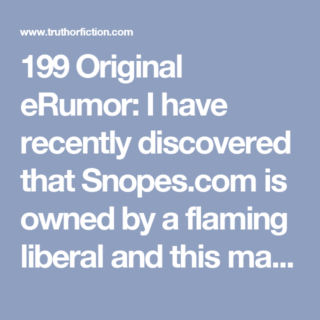 199 Original Erumor I Have Recently Discovered That Snopes Is