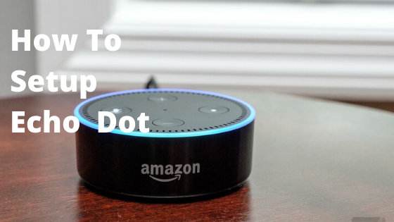 How To Setup Echo Dot Ultimate Guide Echo Dot Echo Dot Setup Alexa App