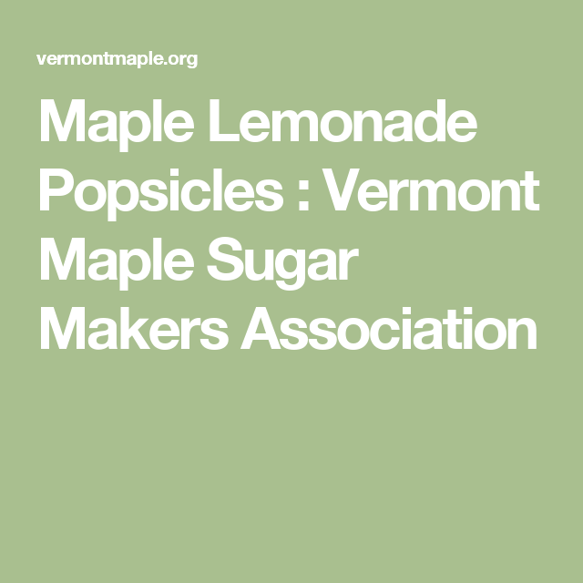 Maple Lemonade Popsicles : Vermont Maple Sugar Makers Association