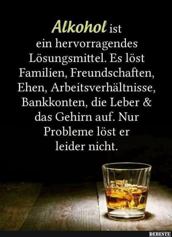 Alkohol ist ein hervorragendes Lösungsmittel.. | Lustige