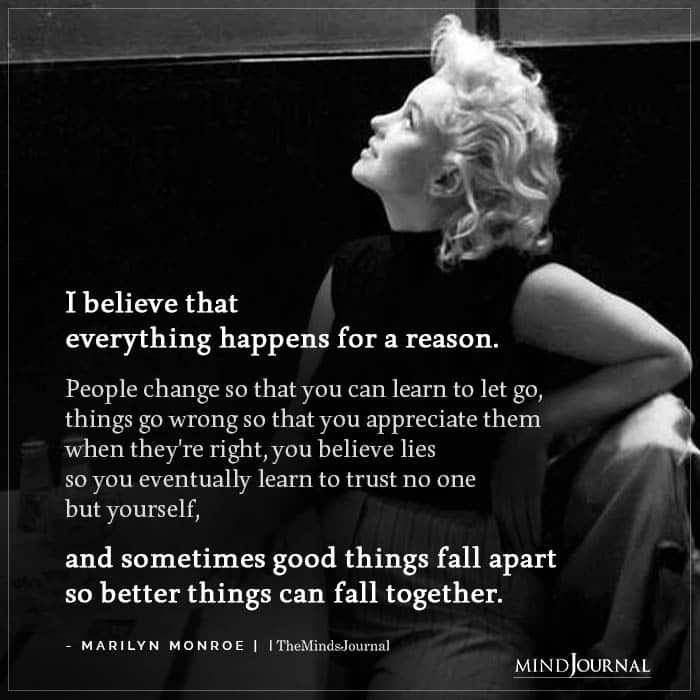 I Believe That Everything Happens For A Reason.