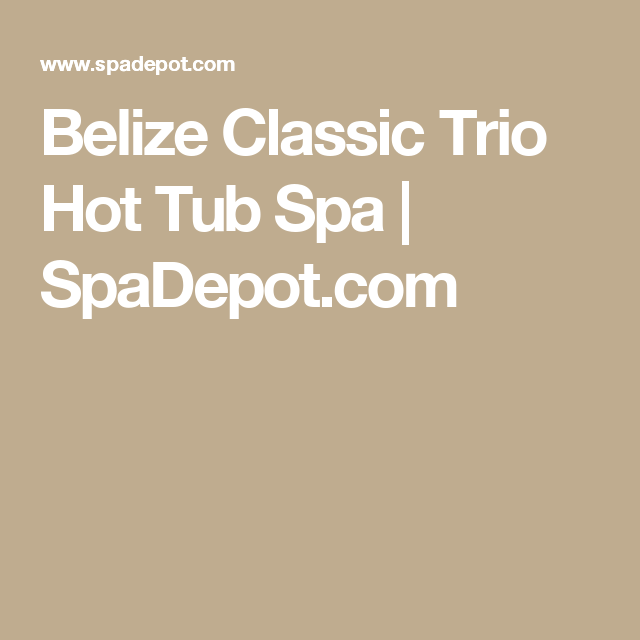 Trio En Jacuzzi.Belize Classic Trio Hot Tub Spa Spadepot Com Spa