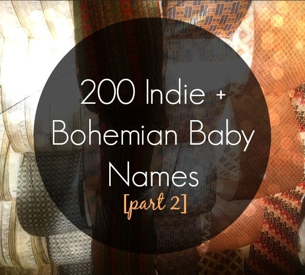 200 Indie Bohemian Baby Names The Friendly Fig Bohemian Baby Names Bohemian Baby Baby Names
