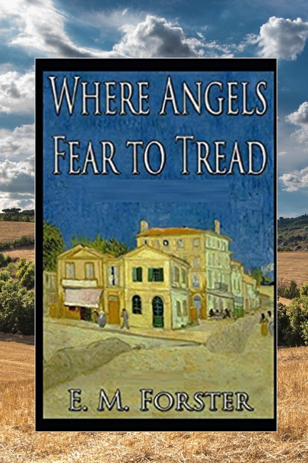 Where Angels Fear To Tread By E M Forster E M Forster Angel Literary Fiction