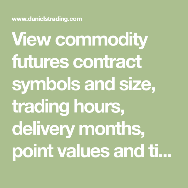 View Commodity Futures Contract Symbols And Size Trading Hours
