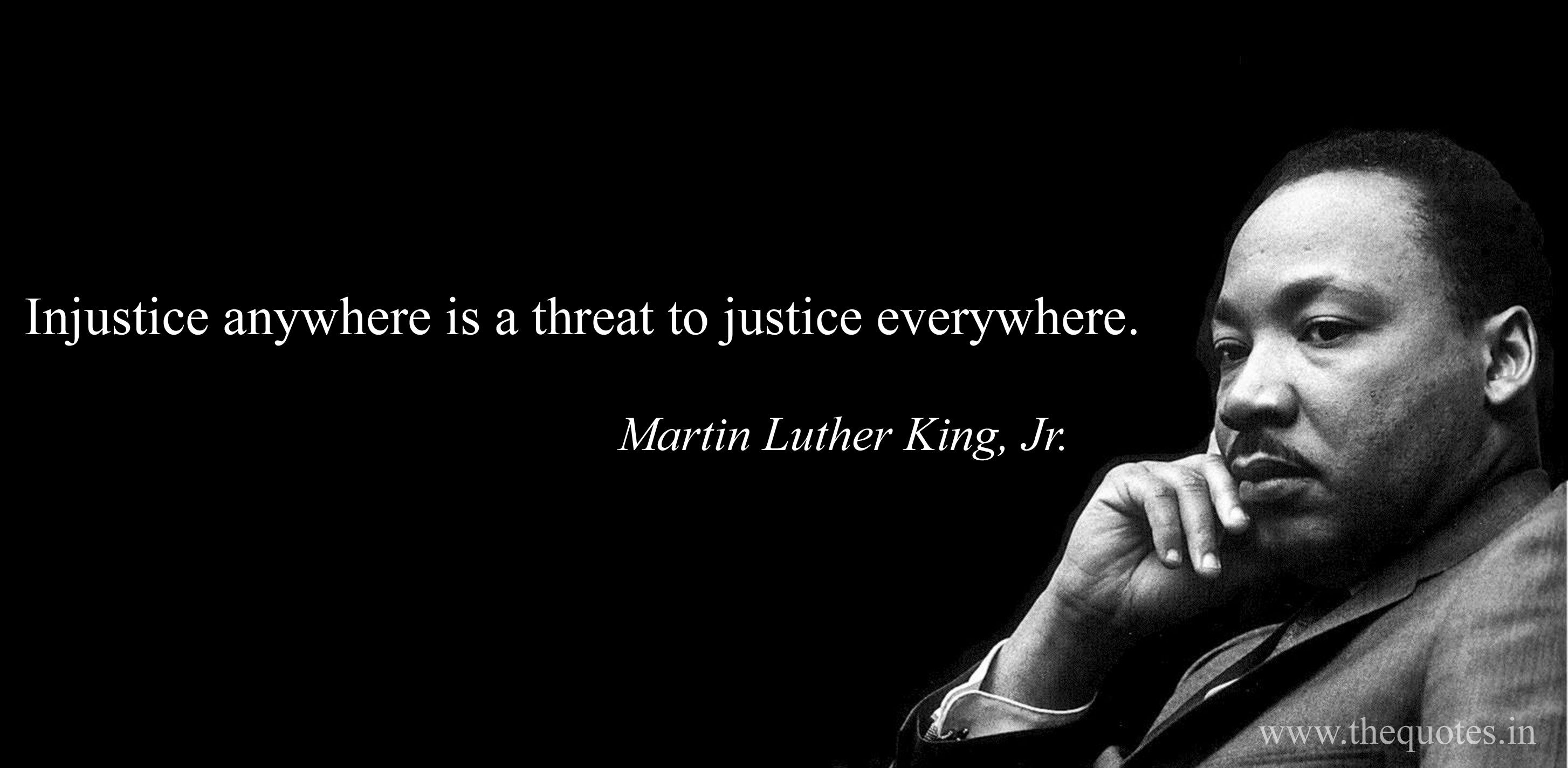 Injustice Anywhere Is A Threat To Justice Everywhere Martin Luther King Jr Martin Luther King Martin Luther Luther