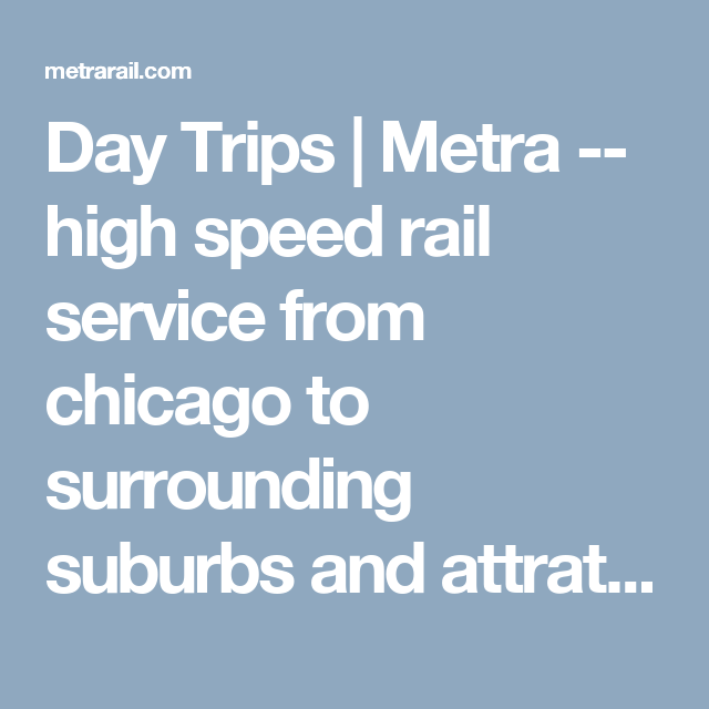 Day Trips | Metra -- high speed rail service from chicago to surrounding suburbs and attratctions -- botanic gardens