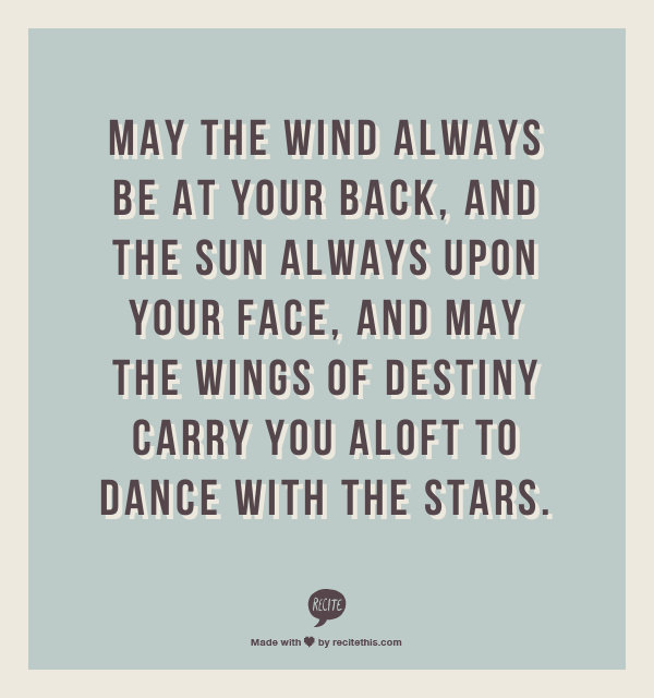 May The Wind Always Be At Your Back And The Sun Always Upon Your