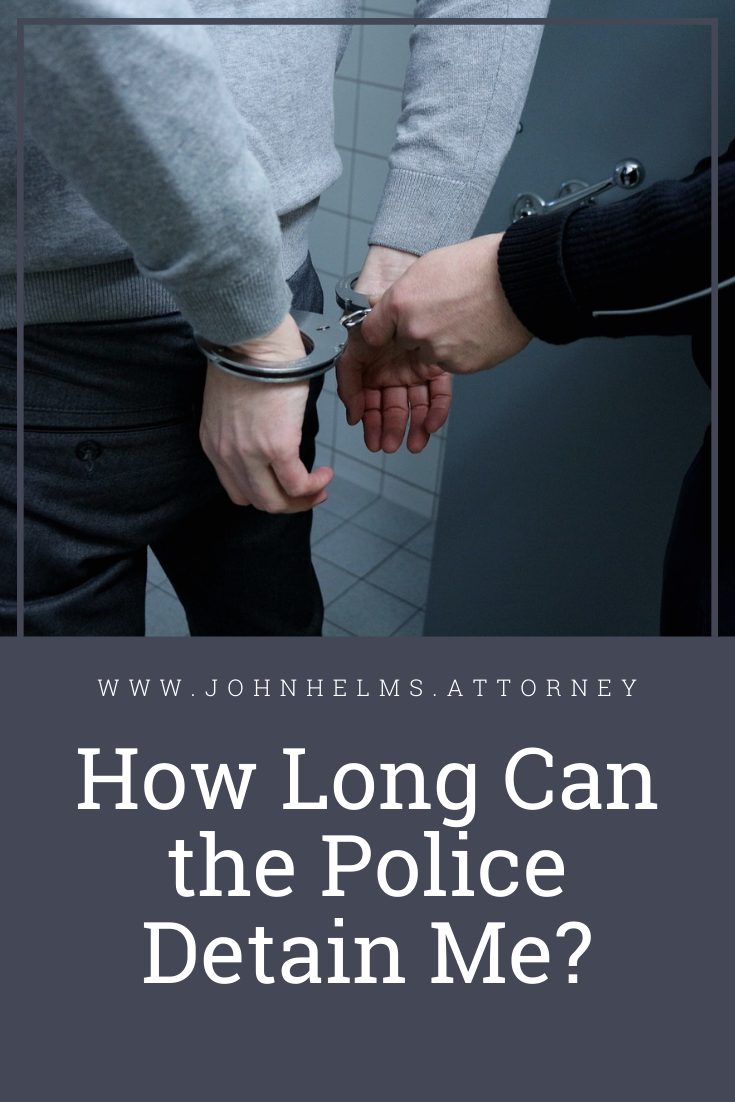 How Long Can The Police Detain Me Criminal Defense Attorney Criminal Defense Police
