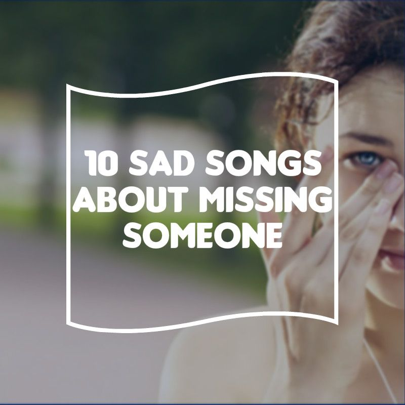 Sad songs about missing someone